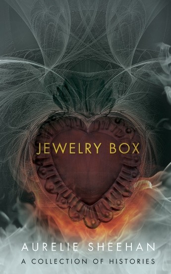Jewelry Box: A Collection of Histories by Aurelie Sheehan