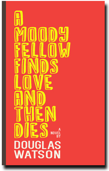 A Moody Fellow Finds Love and Then Dies by Douglas Watson