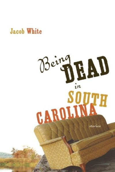 Being Dead in South Carolina by Jacob White